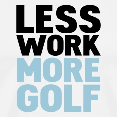 White less work more golf T-Shirts