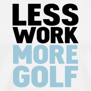 White less work more golf T-Shirts - Men's Premium T-Shirt