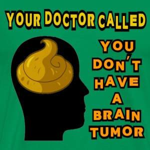 Sage Your Doctor Called, You Don't Have a Brain Tumor S T-Shirts - Men's Premium T-Shirt