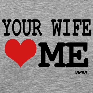 your wife loves me by wam T-shirts (manches courtes) - T-shirt premium pour hommes