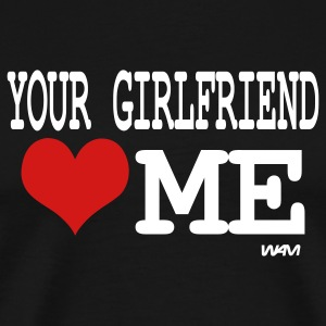 Black your girlfriend loves me by wam T-Shirts - Men's Premium T-Shirt