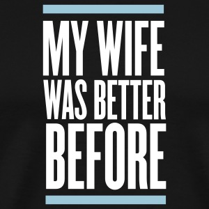 Black my wife was better before T-Shirts - Men's Premium T-Shirt