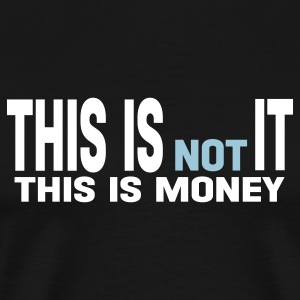 Black this is not it this is money T-Shirts - Men's Premium T-Shirt