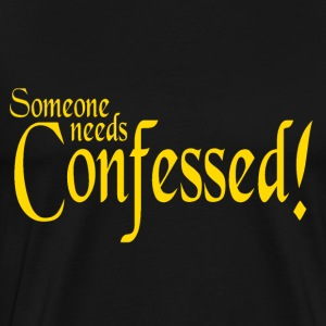 Black Someone Needs Confessed T-Shirts - Men's Premium T-Shirt