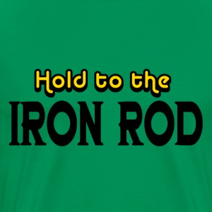 Kelly green Hold to the Iron Rod T-Shirts - Men's Premium T-Shirt