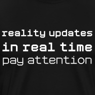 Design ~ Reality Updates in Real Time: pay attention!