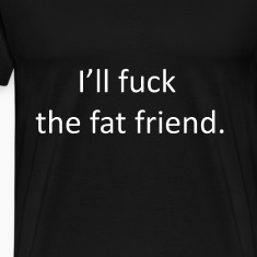 I'll Fuck the fat friend