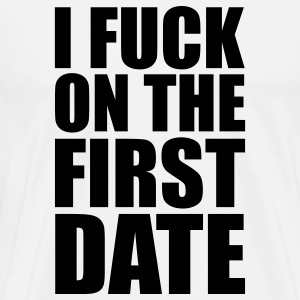 White I Fuck on the First Date T-Shirts - Men's Premium T-Shirt