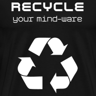 Design ~ Recycle Your Mind-Ware (i.e. Change Your Mind)