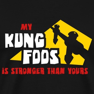 My KUNG FOOS is stronger... - Men's Premium T-Shirt