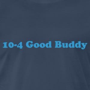 10 - 4 Good Buddy - Men's Premium T-Shirt