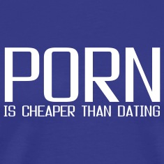 porn is cheaper than dating T-shirts (manches courtes)
