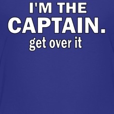 I'M THE CAPTAIN. GET OVER IT - CHILDRENS T-SHIRT