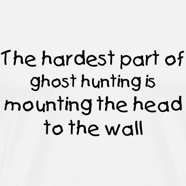 The Hardest Part of Ghost Hunting...