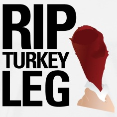 RIP Turkey Leg T-Shirts