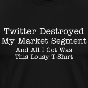 Design ~ Twitter Destroyed My Market Segment - Black