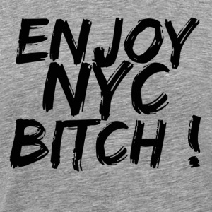 Heather grey enjoy new york bitch T-Shirts - Men's Premium T-Shirt