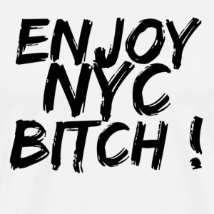 White enjoy nyc bitch enjoy new york T-Shirts - Men's Premium T-Shirt