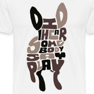 Did I Hear Somebody Say Play - Men's Premium T-Shirt