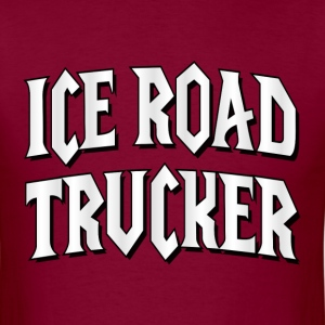 Burgundy Ice Road Trucker T-Shirts - Men's T-Shirt