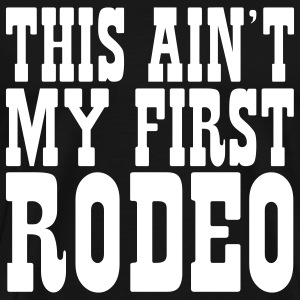 Black this aint my first rodeo T-Shirts - Men's Premium T-Shirt