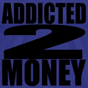 Royal blue addicted to money T-Shirts - Men's Premium T-Shirt