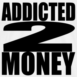 White addicted to money T-Shirts - Men's Premium T-Shirt