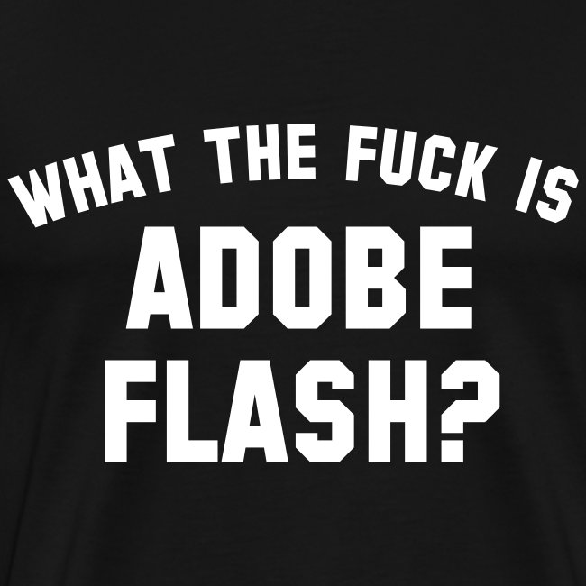 What The Fuck Is Adobe Flash?