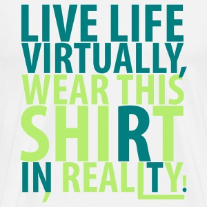 White Live Life Virtually T-Shirts - Men's Premium T-Shirt