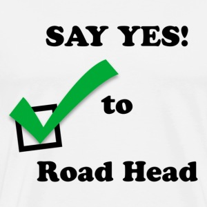 SAY YES! to Road Head - Men's Premium T-Shirt