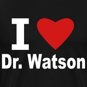 Black I Love Dr. Watson T-Shirts - Men's Premium T-Shirt
