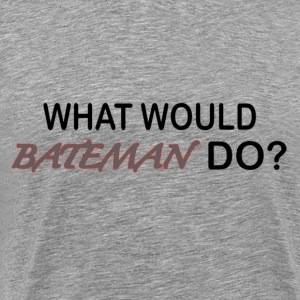 What Would Bateman Do? - Men's Premium T-Shirt