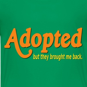 Adopted, But They Brought Me Back Kids' Shirts - Kids' Premium T-Shirt