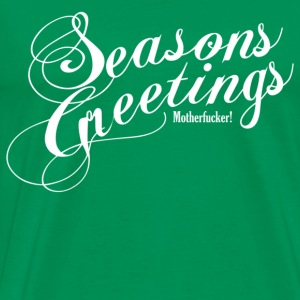 Seasons Greetings Motherfucker - Men's Premium T-Shirt