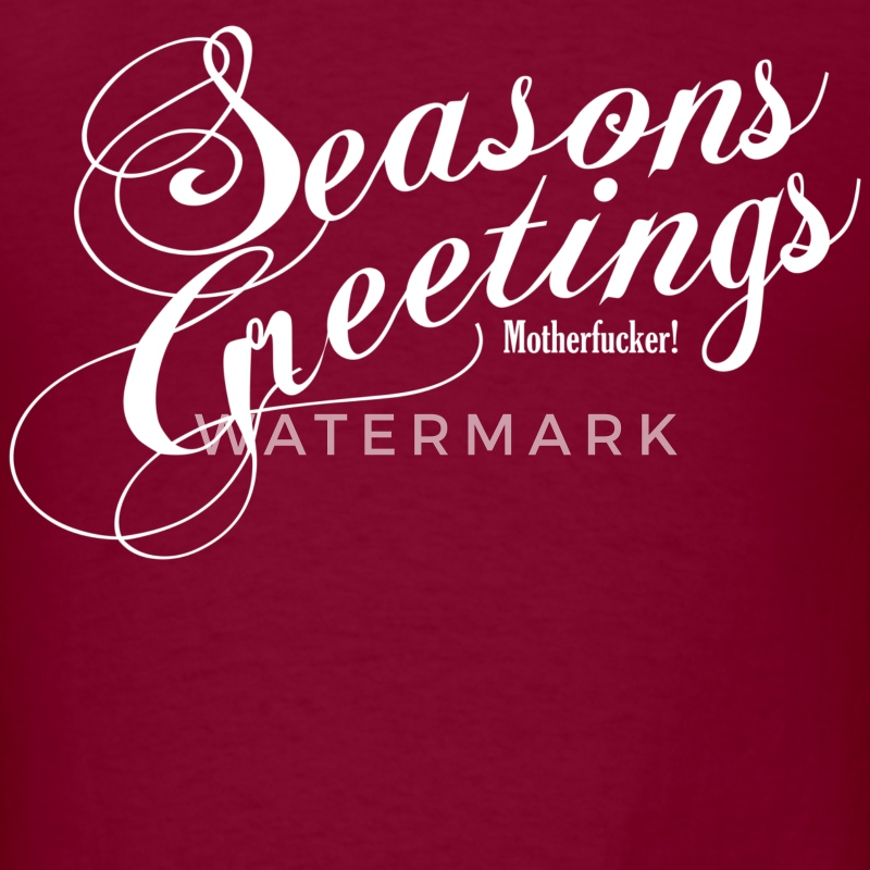 Seasons Greetings Motherfucker - Men's T-Shirt