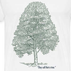 """They call that a tree."" Men's Heavyweight T Shirt - Men's Premium T-Shirt"