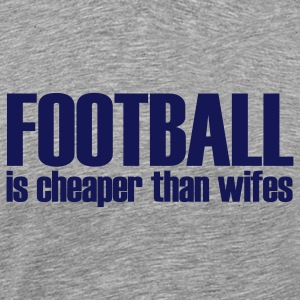 Heather grey football is cheaper than wifes T-Shirts - Men's Premium T-Shirt