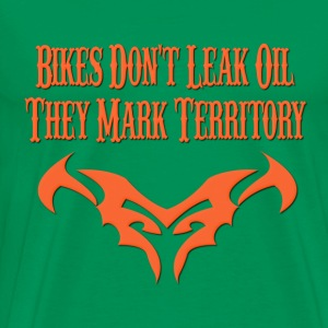 Bikes Don't Leak Oil, They Mark Territory T-Shirts - Men's Premium T-Shirt