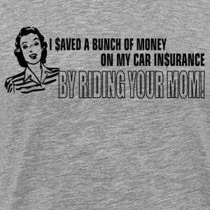 I Saved money By Riding Your Mom - Men's Premium T-Shirt