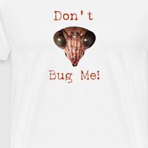 Praying Mantis, Don't Bug Me! - Men's Premium T-Shirt