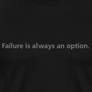 Black Failure is always an option. T-Shirts - Men's Premium T-Shirt