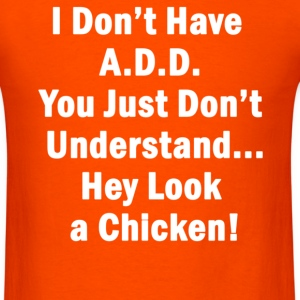 I Don't Have A.D.D. - Men's T-Shirt