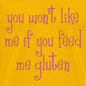 You Won't Like Me If You Feed Me Gluten T-Shirts - Men's Premium T-Shirt