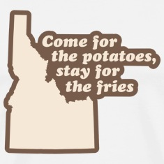 Idaho - Come for the Potatoes T-shirt
