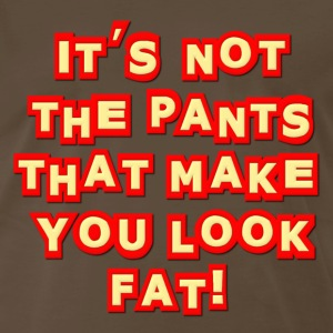 It's Not The Pants That Make You Look Fat! Insult T-Shirts - Men's Premium T-Shirt