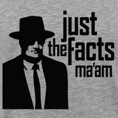 Just The Facts Ma'am T-Shirts