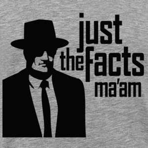 Just The Facts Ma'am T-Shirts - Men's Premium T-Shirt