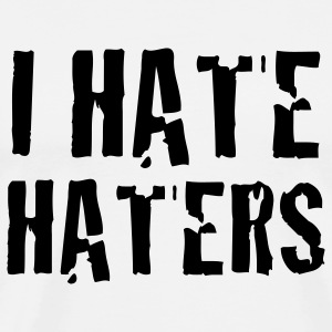 i hate haters T-Shirts - Men's Premium T-Shirt