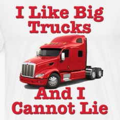 I Like Big Trucks & I Cannot Lie T-Shirts
