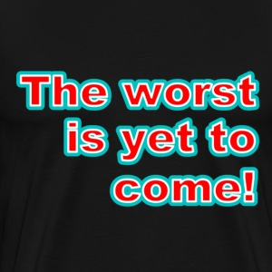 Black The Worst Is Yet to Come! T-Shirts - Men's Premium T-Shirt